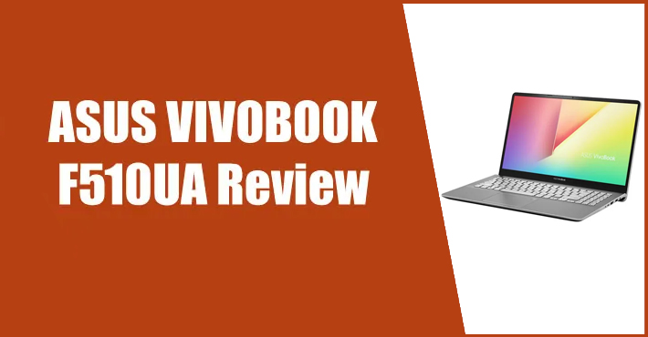 ASUS VIVOBOOK F510UA Review–Is it Worth Buying